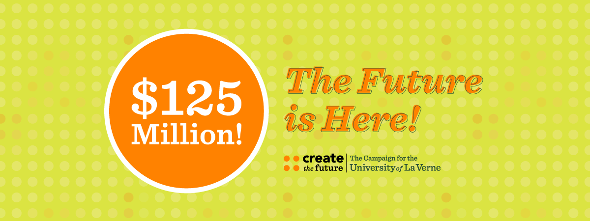 Create the Future: The Campaign for the University of La Verne.