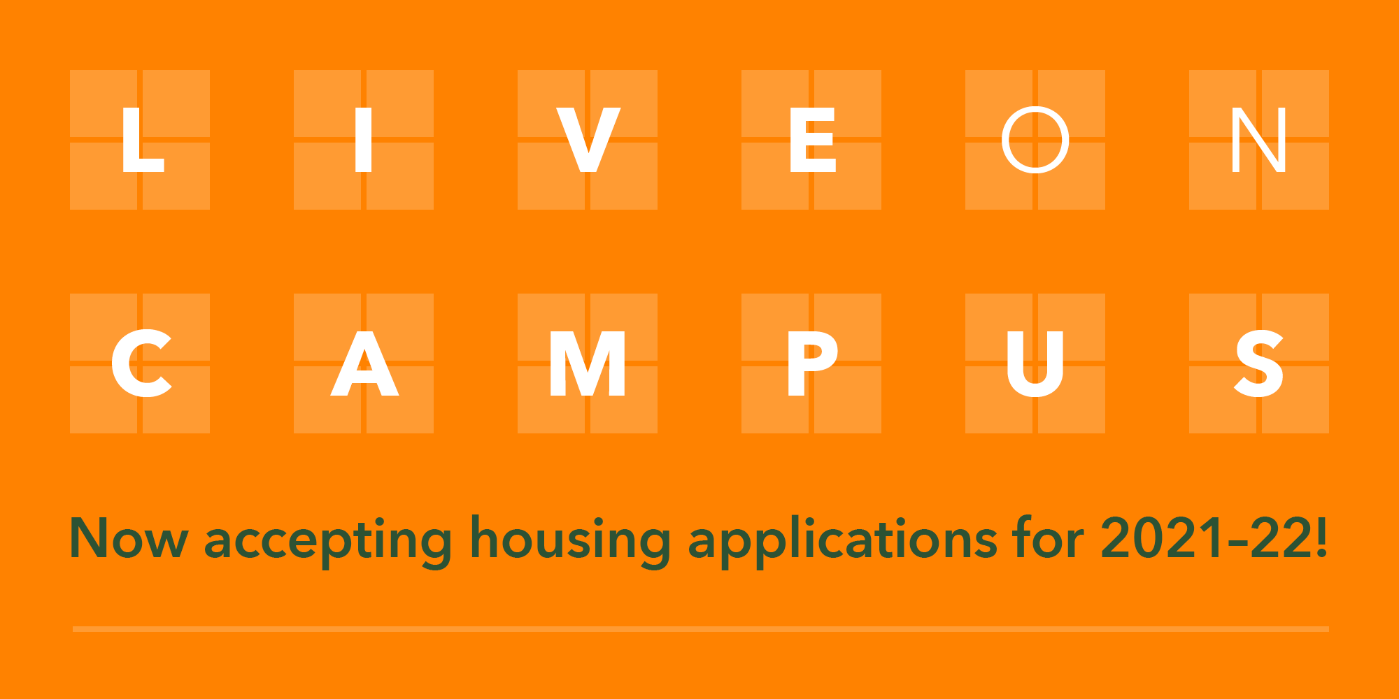Live on Campus - Now accepting housing applications for 2021-22!
